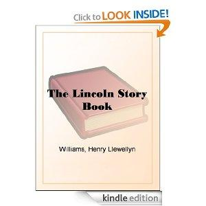 The Lincoln Story Book A Judicious Collection Of The Best Stories And Anecdotes Of The Great President Many Appearing Here For The First Time In Book Form Kindle Edition