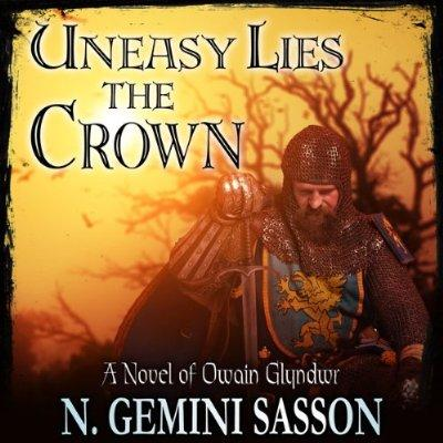Uneasy Lies The Crown A Novel Of Owain Glyndwr Unabridged Audible Audio Edition