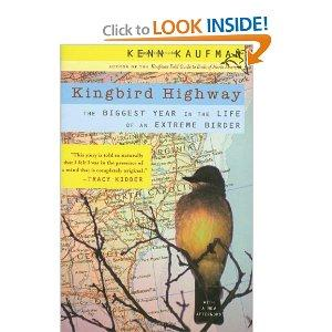 Kingbird Highway The Biggest Year In The Life Of An Extreme Birder Paperback