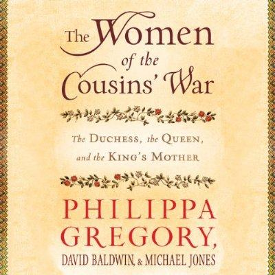 The Women Of The Cousins War The Duchess The Queen And The Kings Mother Unabridged Audible Audio Edition