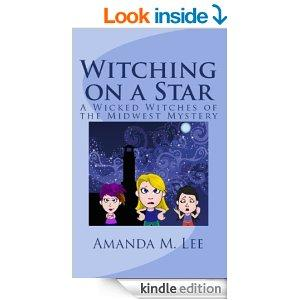 Witching On A Star A Wicked Witches Of The Midwest Mystery  Book 4 Kindle Edition