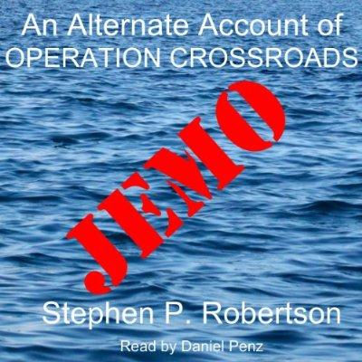 Jemo A Fictional Account Of The Baker Blast Operation Crossroads…and Of Those Left Behind Unabridged Audible Audio Edition