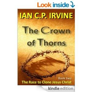 Crown Of Thorns  The Race To Clone Jesus Christ   Book Two Kindle Edition