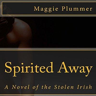 Spirited Away A Novel Of The Stolen Irish Unabridged Audible Audio Edition