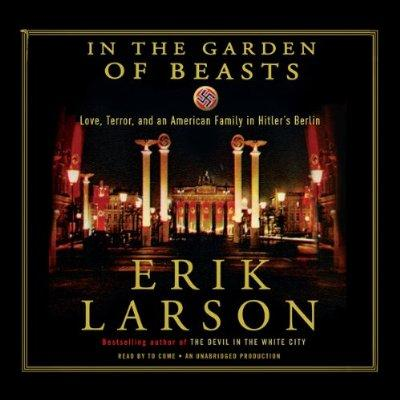 In The Garden Of Beasts Love Terror And An American Family In Hitlers Berlin Unabridged Audible Audio Edition