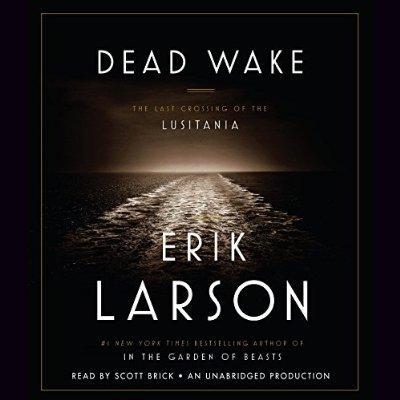 Dead Wake The Last Crossing Of The Lusitania Unabridged Audible Audio Edition