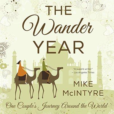 The Wander Year One Couples Journey Around The World Unabridged Audible Audio Edition
