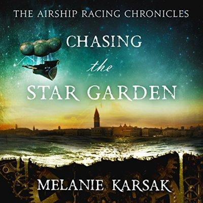 Chasing The Star Garden The Airship Racing Chronicles Book 1 Unabridged Audible Audio Edition